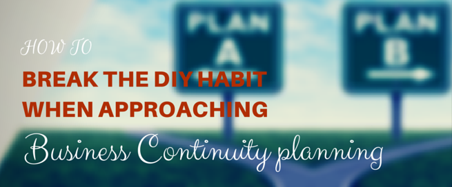How_to_break_the_DIY_habit_when_approaching_Business_Continuity_planning