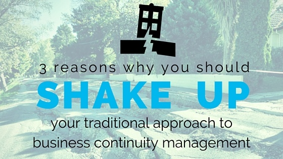 Shake up your traditional appraoch to Business Continuity Management