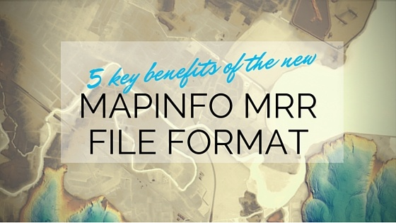 5 benefits of the new MapInfo MRR data format