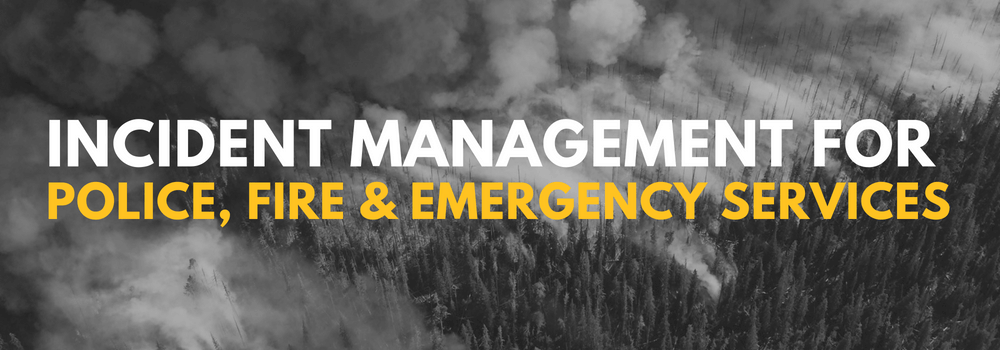 Incident Management for Police, Fire and Emergency