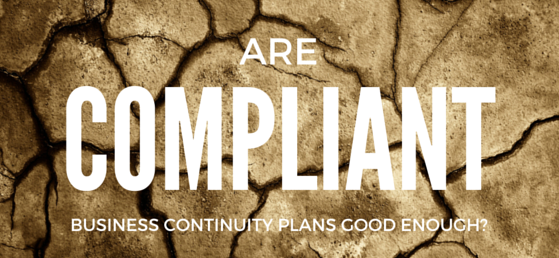 Are_Compliant_Business_Continuity_Plans_Good_Enough.png