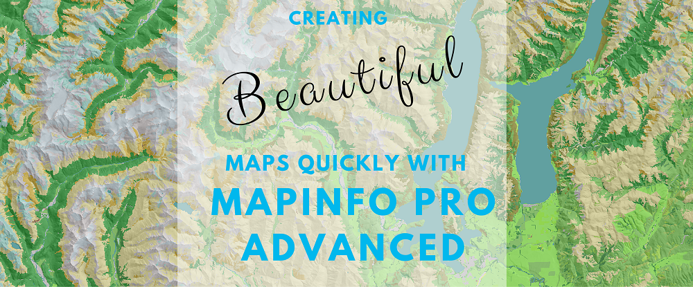Creating Beautiful Maps Quickly with MapInfo Pro Advanced