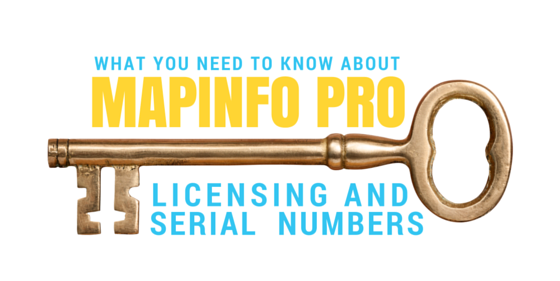 What you need to know about MapInfo Pro Licensing and Serial Numbers