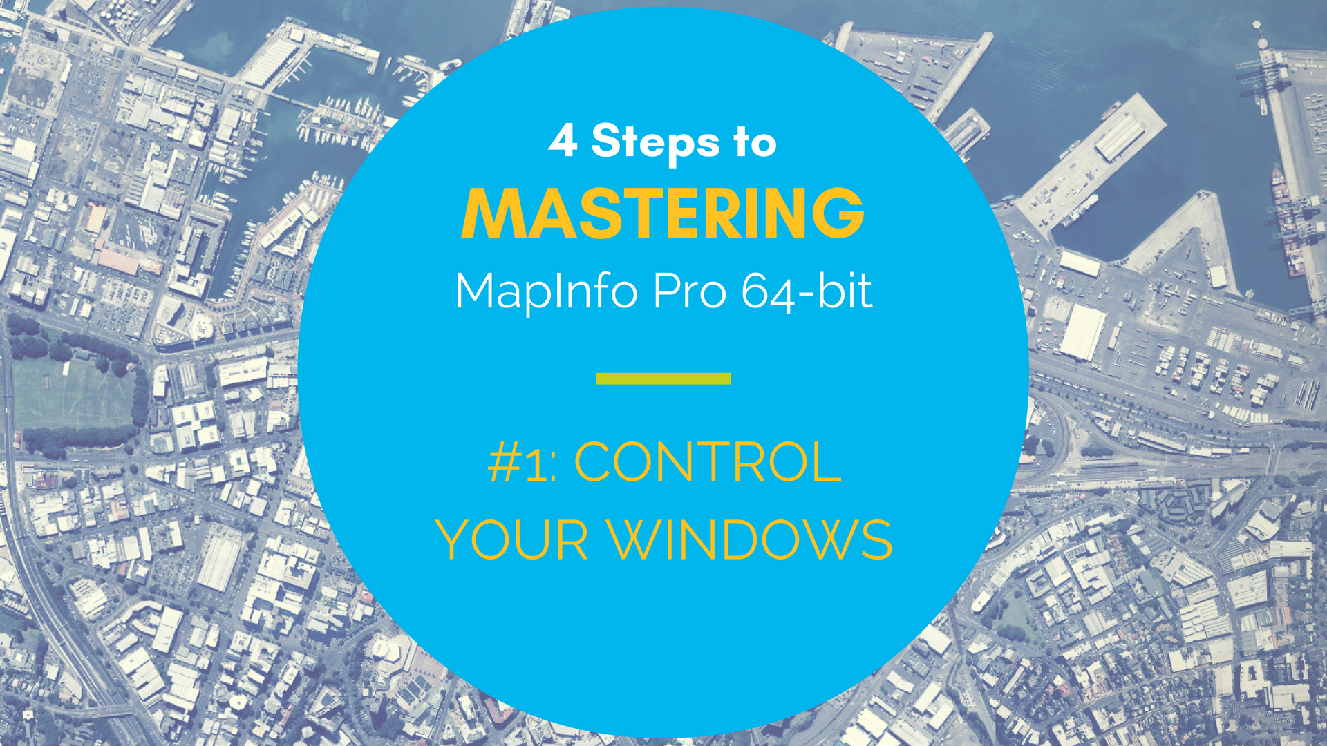 Mastering MapInfo Pro 64-bit - #1 Control Your Windows