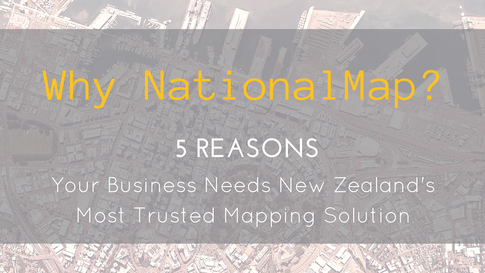 Why NationalMap? 5 Reasons Your Business Needs New Zealand's Most Trusted Mapping Solution